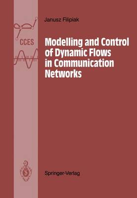 Modelling and Control of Dynamic Flows in Communication Networks - Communications and Control Engineering (Paperback)