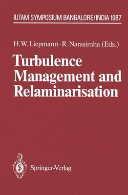 Turbulence Management and Relaminarisation: Proceedings of the IUTAM Symposium, Bangalore, India, 1987 - IUTAM Symposia (Paperback)