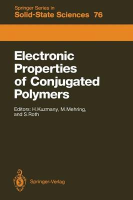 Electronic Properties of Conjugated Polymers: Proceedings of an International Winter School, Kirchberg, Tirol, March 14-21, 1987 - Springer Series in Solid-State Sciences 76 (Paperback)