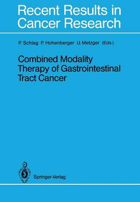 Combined Modality Therapy of Gastrointestinal Tract Cancer - Recent Results in Cancer Research 110 (Paperback)