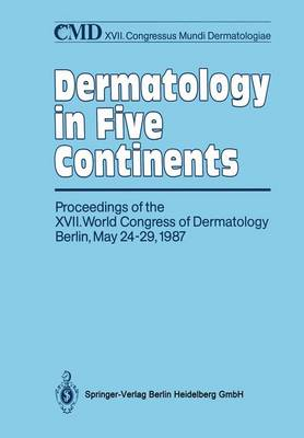 Dermatology in Five Continents: Proceedings of the XVII. World Congress of Dermatology Berlin, May 24-29, 1987 - Wirtschaftswissenschaften (Paperback)