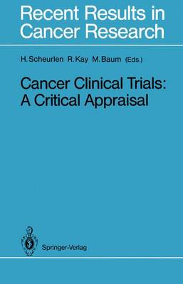 Cancer Clinical Trials: A Critical Appraisal - Recent Results in Cancer Research 111 (Paperback)