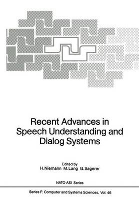 Recent Advances in Speech Understanding and Dialog Systems - Nato ASI Subseries F: 46 (Paperback)