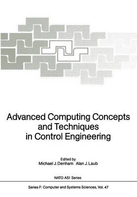 Advanced Computing Concepts and Techniques in Control Engineering - Nato ASI Subseries F: 47 (Paperback)