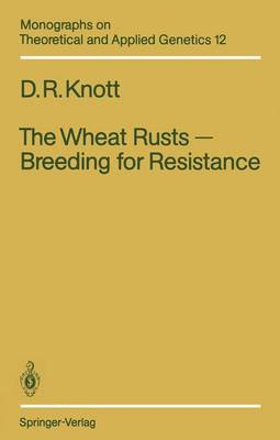 The Wheat Rusts - Breeding for Resistance - Monographs on Theoretical and Applied Genetics 12 (Paperback)