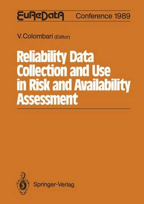 Reliability Data Collection and Use in Risk and Availability Assessment: Proceedings of the 6th EuReDatA Conference Siena, Italy, March 15 - 17, 1989 (Paperback)