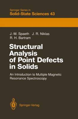 Structural Analysis of Point Defects in Solids: An Introduction to Multiple Magnetic Resonance Spectroscopy - Springer Series in Solid-State Sciences 43 (Paperback)