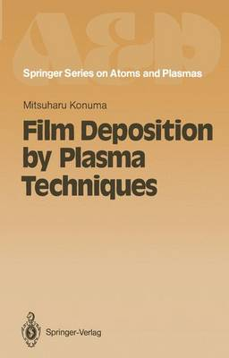 Film Deposition by Plasma Techniques - Springer Series on Atomic, Optical, and Plasma Physics 10 (Paperback)