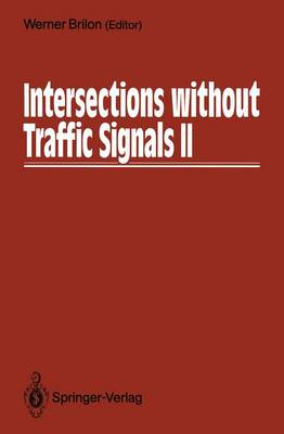 Intersections without Traffic Signals II: Proceedings of an International Workshop, 18-19 July, 1991 in Bochum, Germany (Paperback)