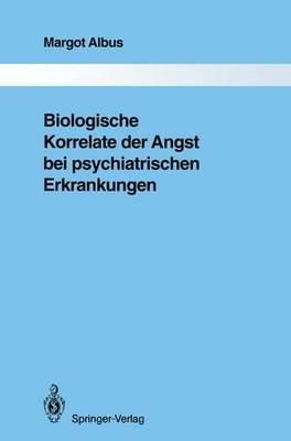 Biologische Korrelate der Angst bei Psychiatrischen Erkrankungen - Monographien Aus dem Gesamtgebiete der Psychiatrie 67 (Paperback)