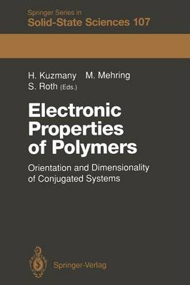 Electronic Properties of Polymers: Orientation and Dimensionality of Conjugated Systems Proceedings of the International Winter School, Kirchberg, (Tyrol) Austria, March 9-16, 1991 - Springer Series in Solid-State Sciences 107 (Paperback)