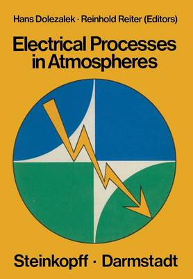 Electrical Processes in Atmospheres: Proceedings of the Fifth International Conference on Atmospheric Electricity held at Garmisch-Partenkirchen (Germany), 2-7 September 1974 (Paperback)