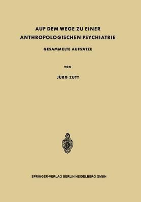 Auf Dem Wege Zu Einer Anthropologischen Psychiatrie: Gesammelte Aufs tze (Paperback)