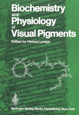 Biochemistry and Physiology of Visual Pigments: Symposium Held at Institut fur Tierphysiologie, Ruhr-Universitat Bochum/W. Germany, August 27-30, 1972 (Paperback)