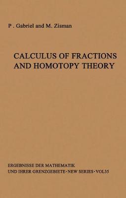 Calculus of Fractions and Homotopy Theory - Ergebnisse der Mathematik und ihrer Grenzgebiete. 2. Folge 35 (Paperback)