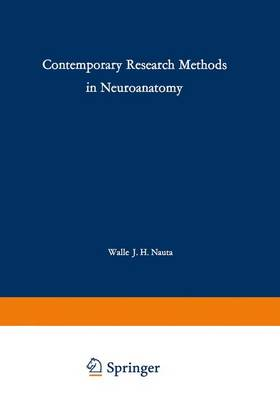 Contemporary Research Methods in Neuroanatomy: Proceedings of an International Conference held at the Laboratory of Perinatal Physiology, San Juan, Puerto Rico,in January 1969 under the auspices of the National Institute of Neurological Diseases and Stroke and the University of Puerto Rico (Paperback)