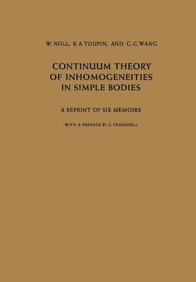 Continuum Theory of Inhomogeneities in Simple Bodies: A Reprint of Six Memoirs (Paperback)