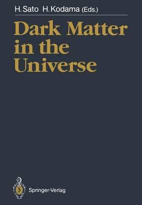 Dark Matter in the Universe: Proceedings of the Third Nishinomiya-Yukawa Memorial Symposium, Nishinomiya City, 10-11 November 1988 (Paperback)