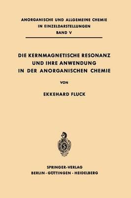 Die Kernmagnetische Resonanz Und Ihre Anwendung in Der Anorganischen Chemie - Anorganische Und Allgemeine Chemie in Einzeldarstellungen 5 (Paperback)
