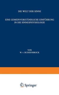 Die Welt Der Sinne: Eine Gemeinverst ndliche Einf hrung in Die Sinnesphysiologie - Verstandliche Wissenschaft 19 (Paperback)