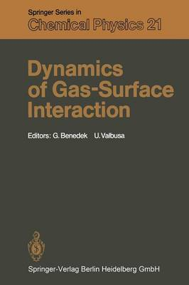 Dynamics of Gas-Surface Interaction: Proceedings of the International School on Material Science and Technology, Erice, Italy, July 1-15, 1981 - Springer Series in Chemical Physics 21 (Paperback)