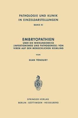 Embryopathien: ber Die Wirkungsweise (Infektionsweg Und Pathogenese) Von Viren Auf Den Menschlichen Keimling - Pathologie Und Klink in Einzeldarstellungen 11 (Paperback)