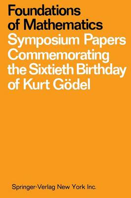 Foundations of Mathematics: Symposium Papers Commemorating the Sixtieth Birthday of Kurt Godel (Paperback)
