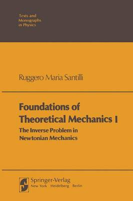 Foundations of Theoretical Mechanics I: The Inverse Problem in Newtonian Mechanics - Theoretical and Mathematical Physics (Paperback)