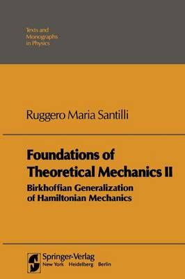 Foundations of Theoretical Mechanics II: Birkhoffian Generalizations of Hamiltonian Mechanics - Theoretical and Mathematical Physics (Paperback)