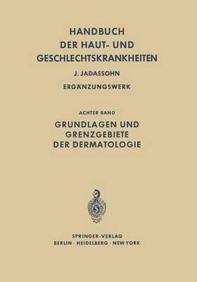 Grundlagen und Grenzgebiete der Dermatologie - Handbuch der Haut- Und Geschlechtskrankheiten. Erganzungswerk 8 (Paperback)