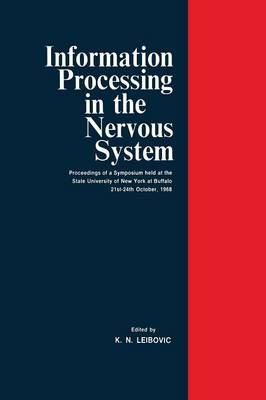 Information Processing in The Nervous System: Proceedings of a Symposium held at the State University of New York at Buffalo 21st-24th October, 1968 (Paperback)