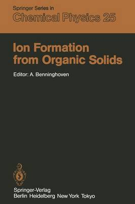 Ion Formation from Organic Solids: Proceedings of the Second International Conference Munster, Fed. Rep. of Germany September 7-9, 1982 - Springer Series in Chemical Physics 25 (Paperback)