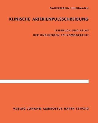 Klinische Arterienpulsschreibung: Lehrbuch Und Atlas Der Unblutigen Sphygmographie (Paperback)