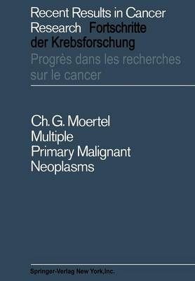 Multiple Primary Malignant Neoplasms: Their Incidence and Significance - Recent Results in Cancer Research 7 (Paperback)