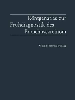 R ntgenatlas Zur Fr hdiagnostik Des Bronchuscarcinom (Paperback)