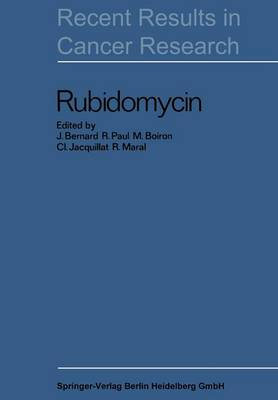 Rubidomycin: A New Agent against Cancer - Recent Results in Cancer Research 20 (Paperback)