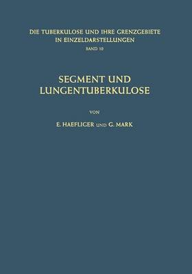 Segment Und Lungentuberkulose - Die Tuberkulose Und Ihre Grenzgebiete in Einzeldarstellungen 10 (Paperback)