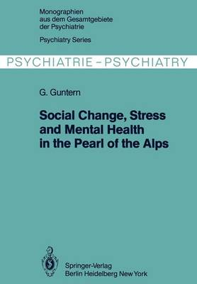 Social Change, Stress and Mental Health in the Pearl of the Alps: A Systemic Study of a Village Process - Monographien aus dem Gesamtgebiete der Psychiatrie 22 (Paperback)