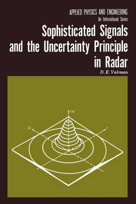 Sophisticated Signals and the Uncertainty Principle in Radar - Applied Physics and Engineering 4 (Paperback)
