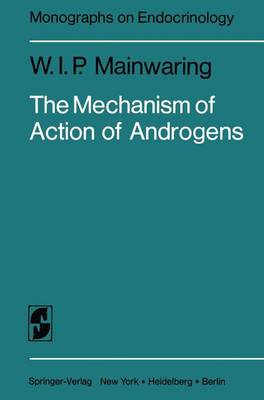 The Mechanism of Action of Androgens - Monographs on Endocrinology 10 (Paperback)