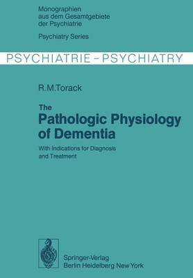 The Pathologic Physiology of Dementia: With Indications for Diagnosis and Treatment - Monographien aus dem Gesamtgebiete der Psychiatrie 20 (Paperback)