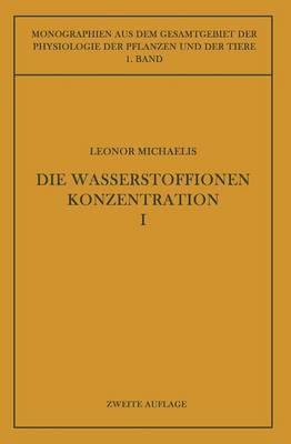 Die Wasserstoffionenkonzentration: Ihre Bedeutung F r Die Biologie Und Die Methoden Ihrer Messung - Monographien Aus Dem Gesamtgebiet der Physiologie der Pflanz 1 (Paperback)