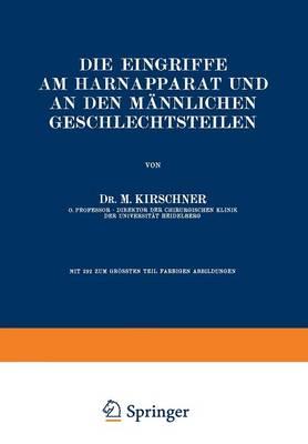 Die Eingriffe Am Harnapparat Und an Den M nnlichen Geschlechtsteilen - Allgemeine Und Spezielle Chirurgische Operationslehre 5/2 (Paperback)