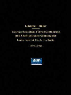 Fabrikorganisation, Fabrikbuchf hrung Und Selbstkostenberechnung Der Ludw. Loewe & Co. A.-G., Berlin: Mit Genehmigung Der Direktion Zusammengestellt Und Erl utert