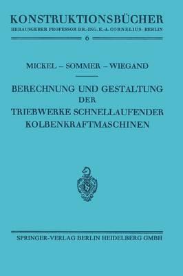 Berechnung Und Gestaltung Der Triebwerke Schnellaufender Kolbenkraftmaschinen - Konstruktionsbucher 6 (Paperback)