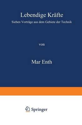 Lebendige Kr fte: Sieben Vortr ge Aus Dem Gebiete Der Technik (Paperback)