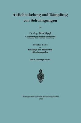 Aufschaukelung Und D mpfung Von Schwingungen: Zweiter Band Zu Grundz ge Der Technischen Schwingungslehre (Paperback)