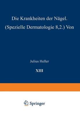 Die Krankheiten Der N gel: Speƶielle Dermatologie VIII/2 - Handbuch Der Haut- Und Geschlechtskrankheiten 13/2 (Paperback)