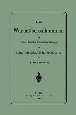 Das Wagen�bereinkommen Des Vereins Deutscher Eisenbahnverwaltungen Und Seine Wirthschaftliche Bedeutung (Paperback)