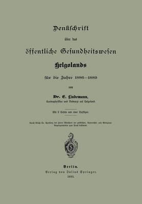 Denklchrift ber Das ffentliche Gesundheitswesen Helgolands F r Die Jahre 1886-1889 (Paperback)